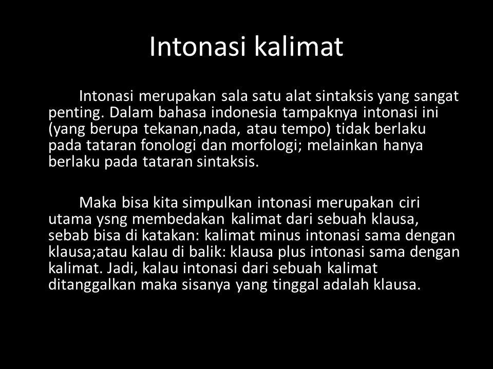 Intonasi kalimat Intonasi merupakan sala satu alat sintaksis yang sangat penting. Dalam bahasa indonesia tampaknya intonasi ini (yang berupa tekanan,n