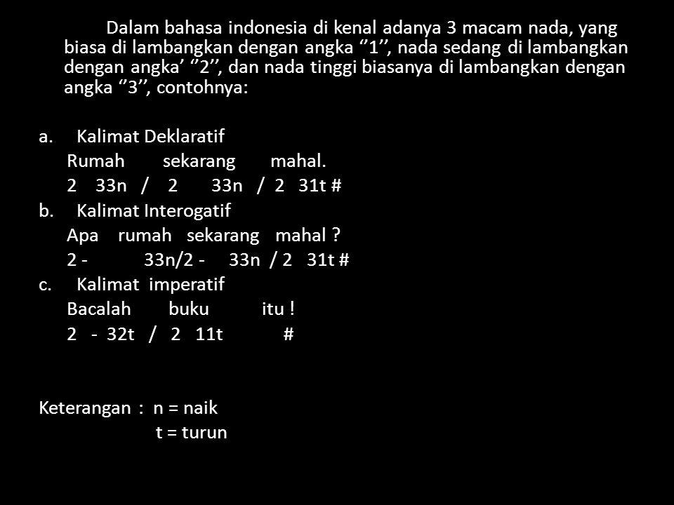 Dalam bahasa indonesia di kenal adanya 3 macam nada, yang biasa di lambangkan dengan angka ''1'', nada sedang di lambangkan dengan angka' ''2'', dan n