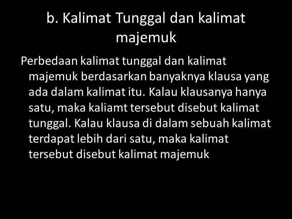 b. Kalimat Tunggal dan kalimat majemuk Perbedaan kalimat tunggal dan kalimat majemuk berdasarkan banyaknya klausa yang ada dalam kalimat itu. Kalau kl