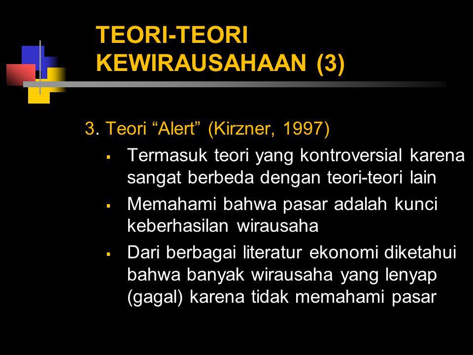 """TEORI-TEORI KEWIRAUSAHAAN (3) 3. Teori """"Alert"""" (Kirzner, 1997)  Termasuk teori yang kontroversial karena sangat berbeda dengan teori-teori lain  Mem"""