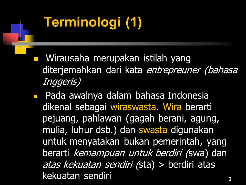 Terminologi (1) Wirausaha merupakan istilah yang diterjemahkan dari kata entrepreuner (bahasa Inggeris) Pada awalnya dalam bahasa Indonesia dikenal se
