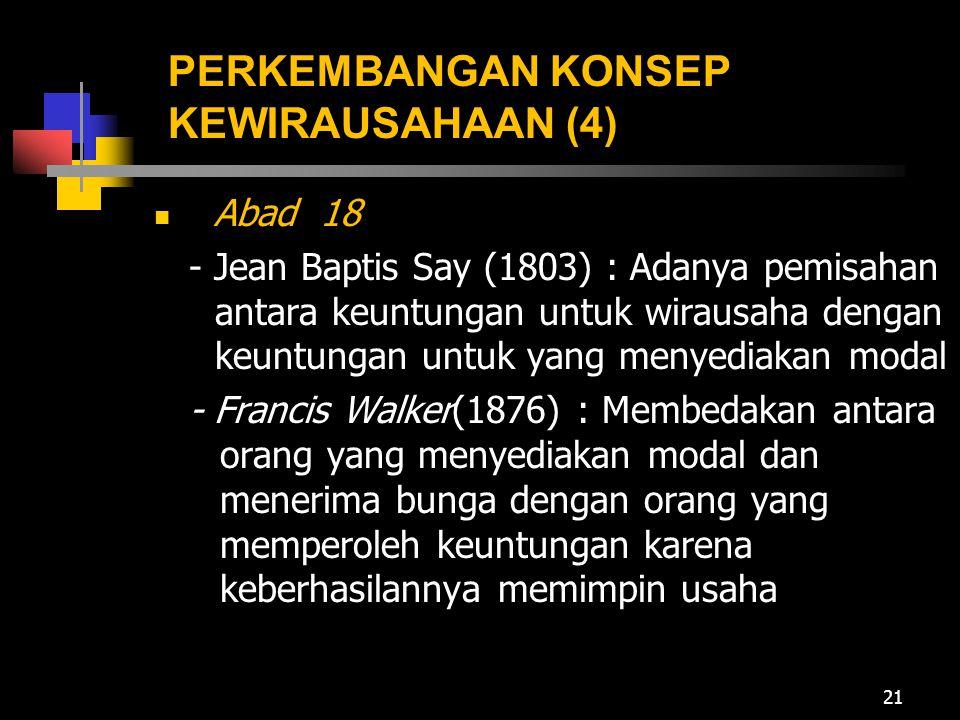 PERKEMBANGAN KONSEP KEWIRAUSAHAAN (4) Abad 18 - Jean Baptis Say (1803) : Adanya pemisahan antara keuntungan untuk wirausaha dengan keuntungan untuk ya