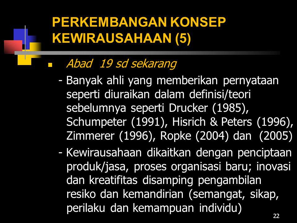 PERKEMBANGAN KONSEP KEWIRAUSAHAAN (5) Abad 19 sd sekarang - Banyak ahli yang memberikan pernyataan seperti diuraikan dalam definisi/teori sebelumnya s