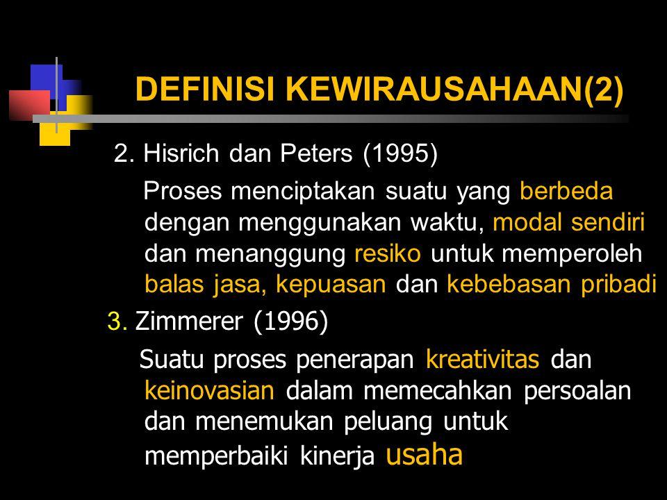 DEFINISI KEWIRAUSAHAAN(2) 2. Hisrich dan Peters (1995) Proses menciptakan suatu yang berbeda dengan menggunakan waktu, modal sendiri dan menanggung re