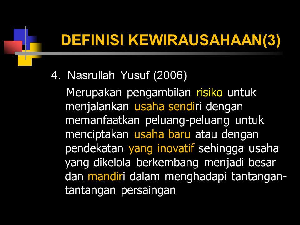 DEFINISI KEWIRAUSAHAAN(3) 4. Nasrullah Yusuf (2006) Merupakan pengambilan risiko untuk menjalankan usaha sendiri dengan memanfaatkan peluang-peluang u
