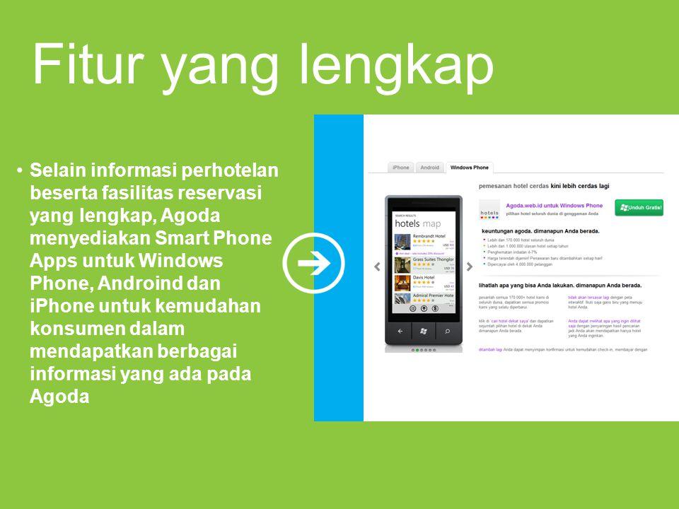Fitur yang lengkap Selain informasi perhotelan beserta fasilitas reservasi yang lengkap, Agoda menyediakan Smart Phone Apps untuk Windows Phone, Andro
