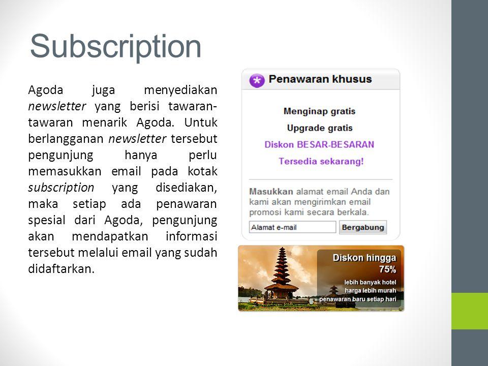 Subscription Agoda juga menyediakan newsletter yang berisi tawaran- tawaran menarik Agoda. Untuk berlangganan newsletter tersebut pengunjung hanya per