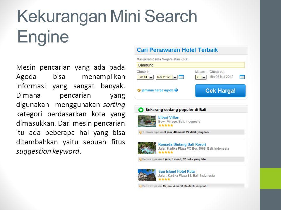 Kekurangan Mini Search Engine Mesin pencarian yang ada pada Agoda bisa menampilkan informasi yang sangat banyak. Dimana pencarian yang digunakan mengg