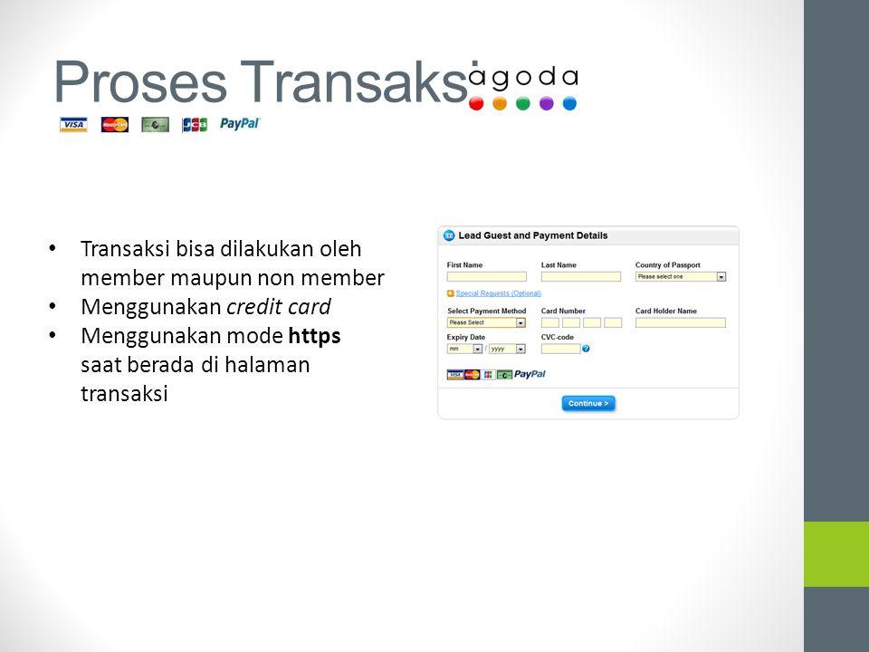 Proses Transaksi Transaksi bisa dilakukan oleh member maupun non member Menggunakan credit card Menggunakan mode https saat berada di halaman transaks