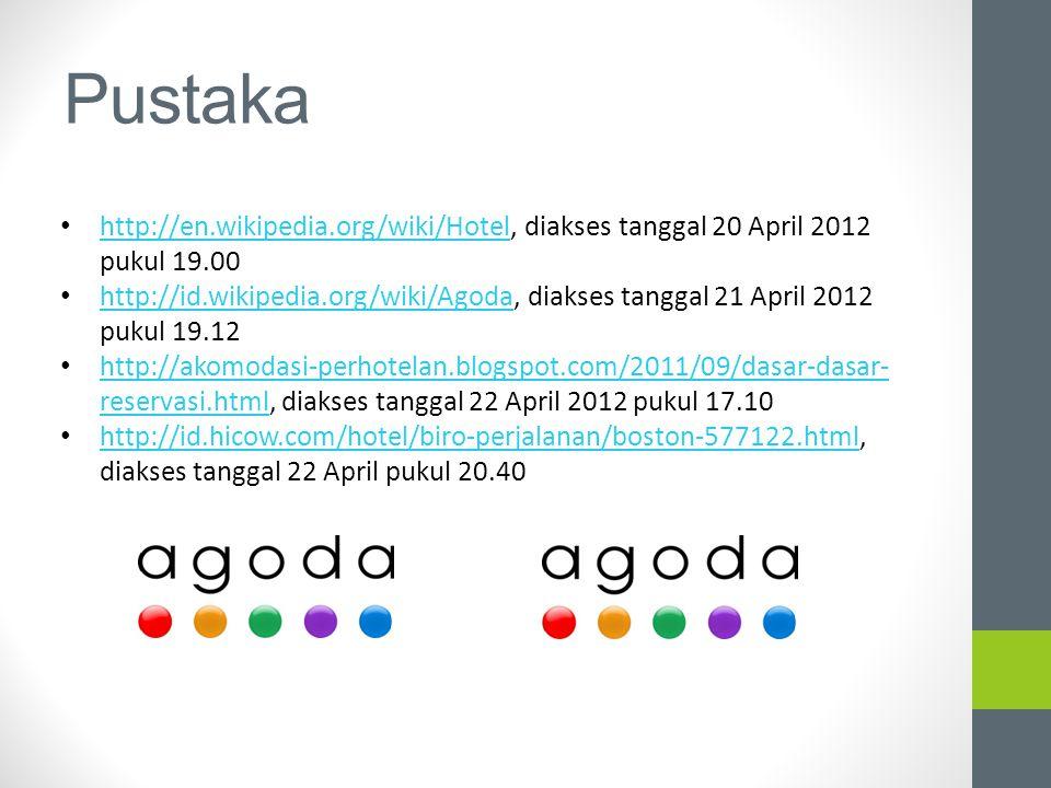 Pustaka http://en.wikipedia.org/wiki/Hotel, diakses tanggal 20 April 2012 pukul 19.00 http://en.wikipedia.org/wiki/Hotel http://id.wikipedia.org/wiki/