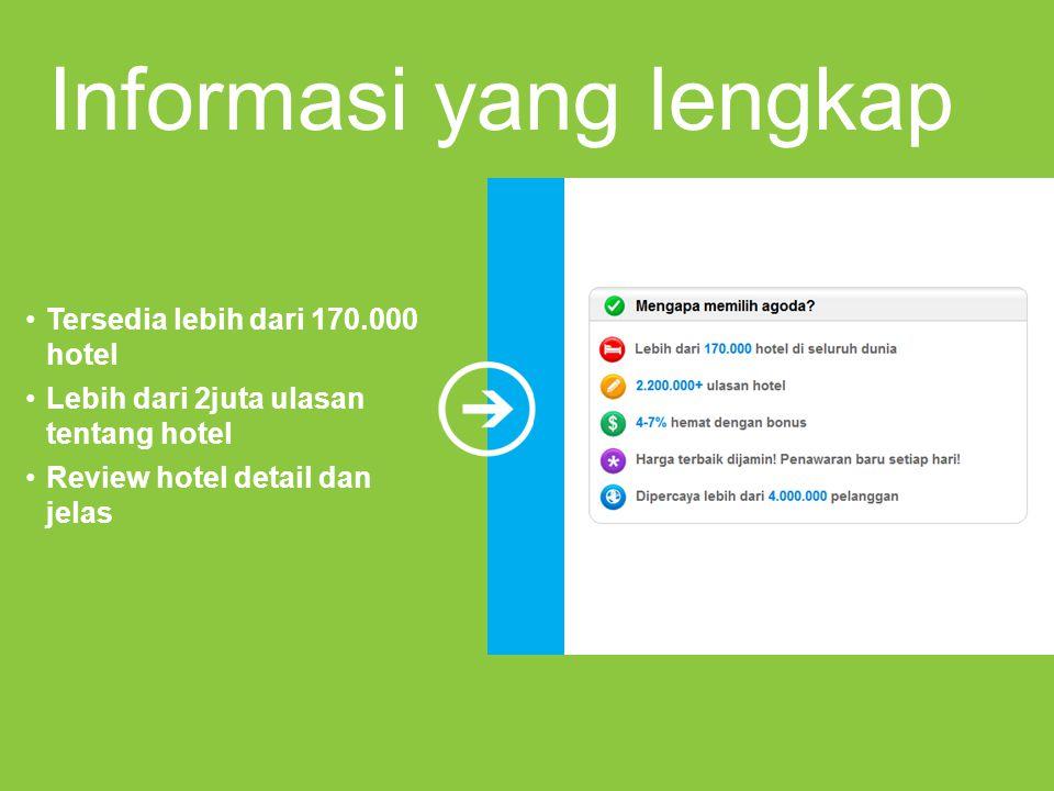 Informasi yang lengkap Tersedia lebih dari 170.000 hotel Lebih dari 2juta ulasan tentang hotel Review hotel detail dan jelas
