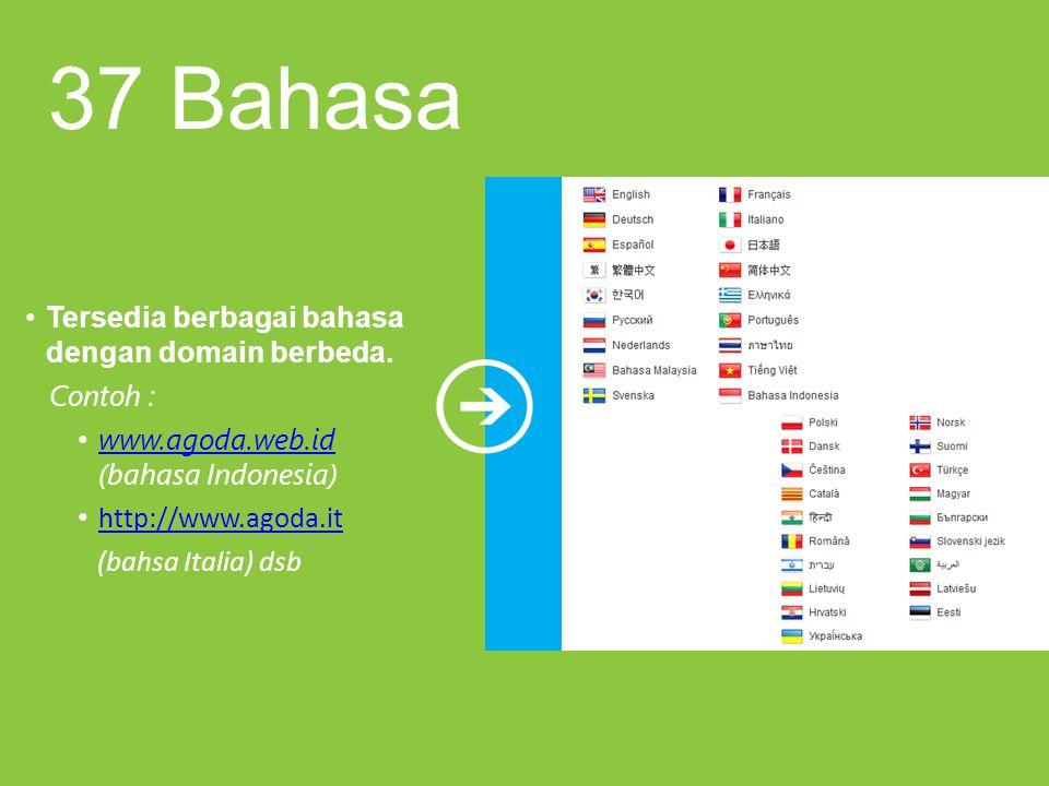 37 Bahasa Tersedia berbagai bahasa dengan domain berbeda. Contoh : www.agoda.web.id (bahasa Indonesia) www.agoda.web.id http://www.agoda.it (bahsa Ita