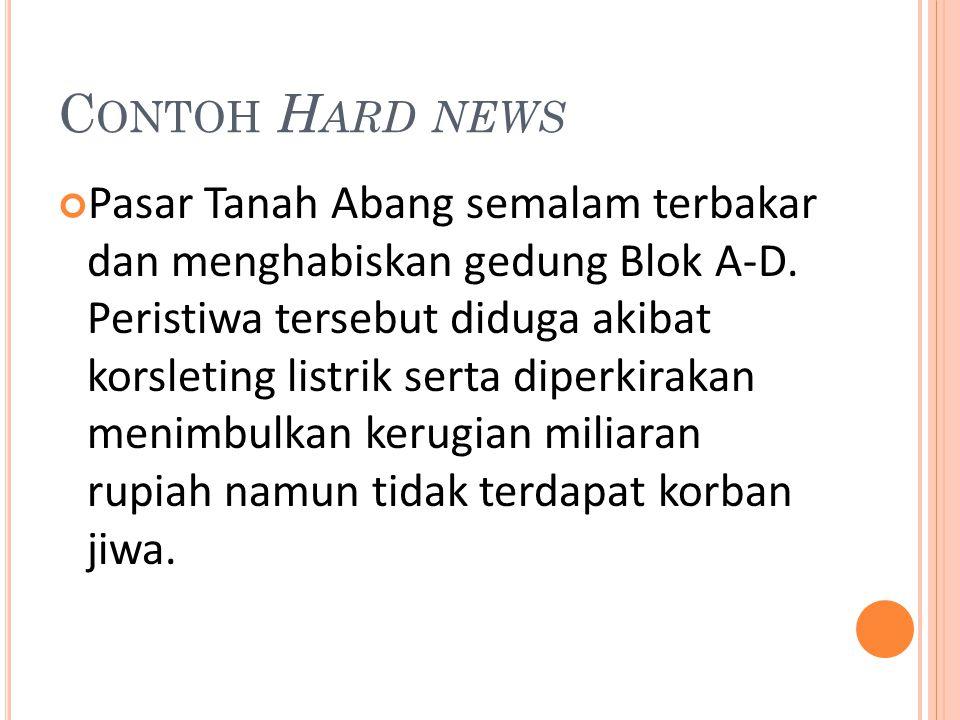 C ONTOH S OFT NEWS Si jago merah kembali melalap Pasar Tanah Abang setelah lima bulan lalu peristiwa yang sama terjadi.
