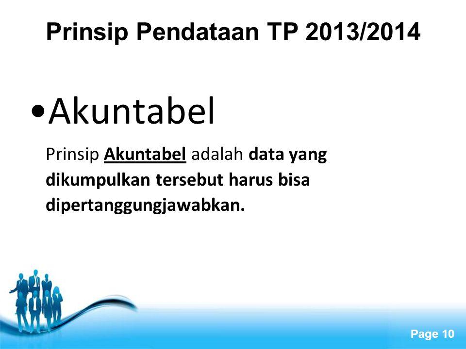 Page 10 Prinsip Pendataan TP 2013/2014 Akuntabel Prinsip Akuntabel adalah data yang dikumpulkan tersebut harus bisa dipertanggungjawabkan.