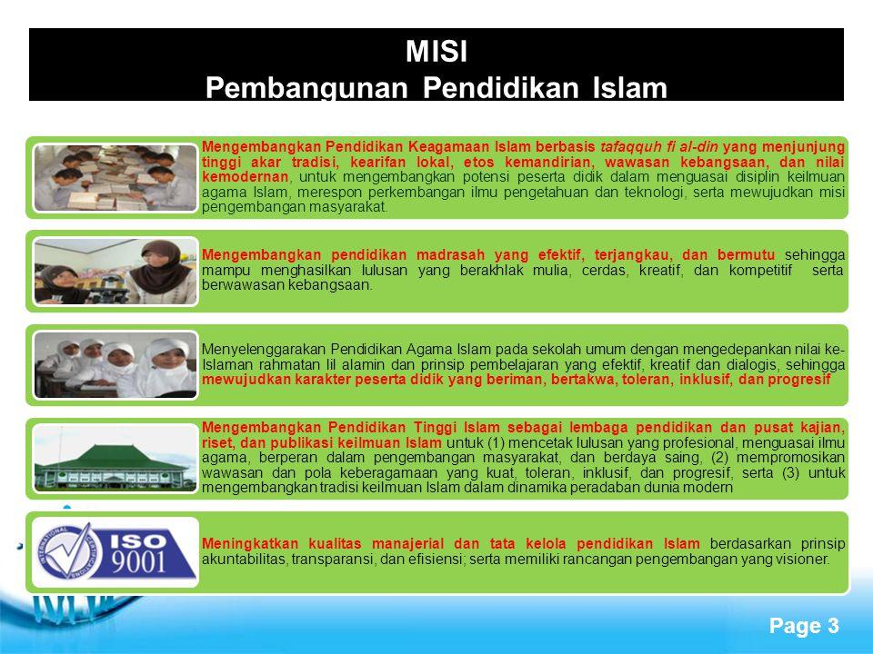 Page 3 MISI Pembangunan Pendidikan Islam Mengembangkan Pendidikan Keagamaan Islam berbasis tafaqquh fi al-din yang menjunjung tinggi akar tradisi, kea
