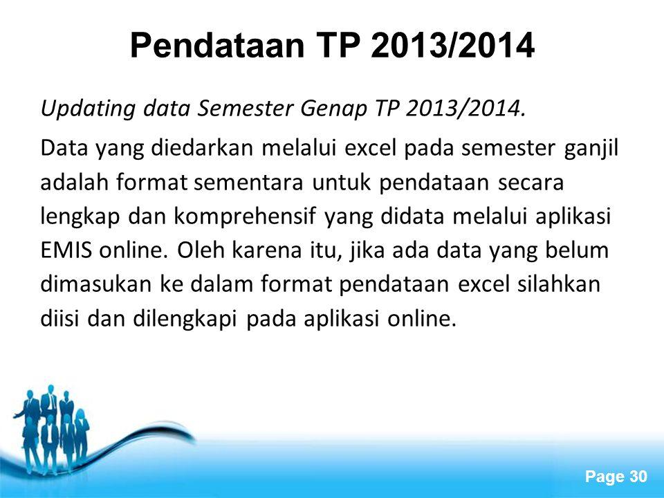 Page 30 Pendataan TP 2013/2014 Updating data Semester Genap TP 2013/2014. Data yang diedarkan melalui excel pada semester ganjil adalah format sementa