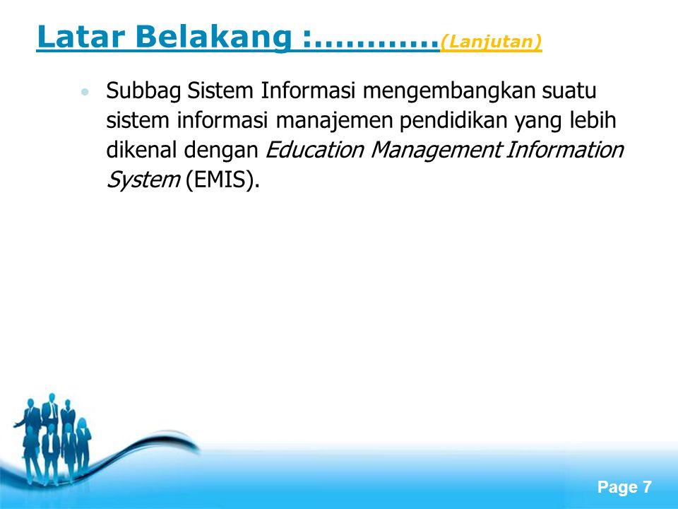 Page 7 Latar Belakang :………… (Lanjutan) Subbag Sistem Informasi mengembangkan suatu sistem informasi manajemen pendidikan yang lebih dikenal dengan Edu