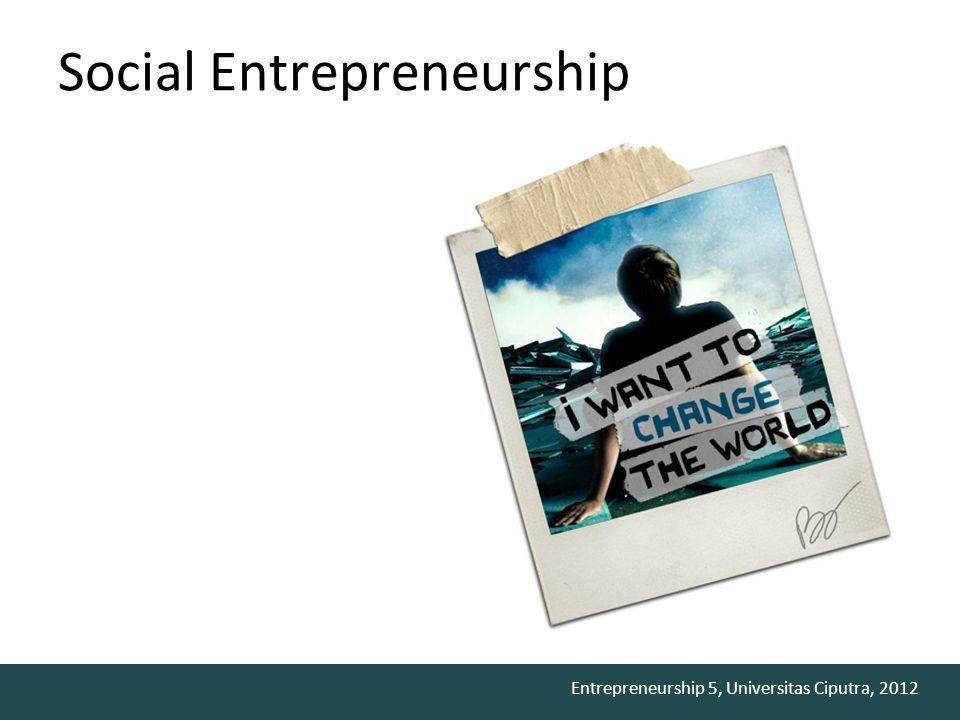 Entrepreneurship 5, Universitas Ciputra, 2012 E5 Social Entrepreneurship Objective to complete the experience learning to expanding their social enterprises