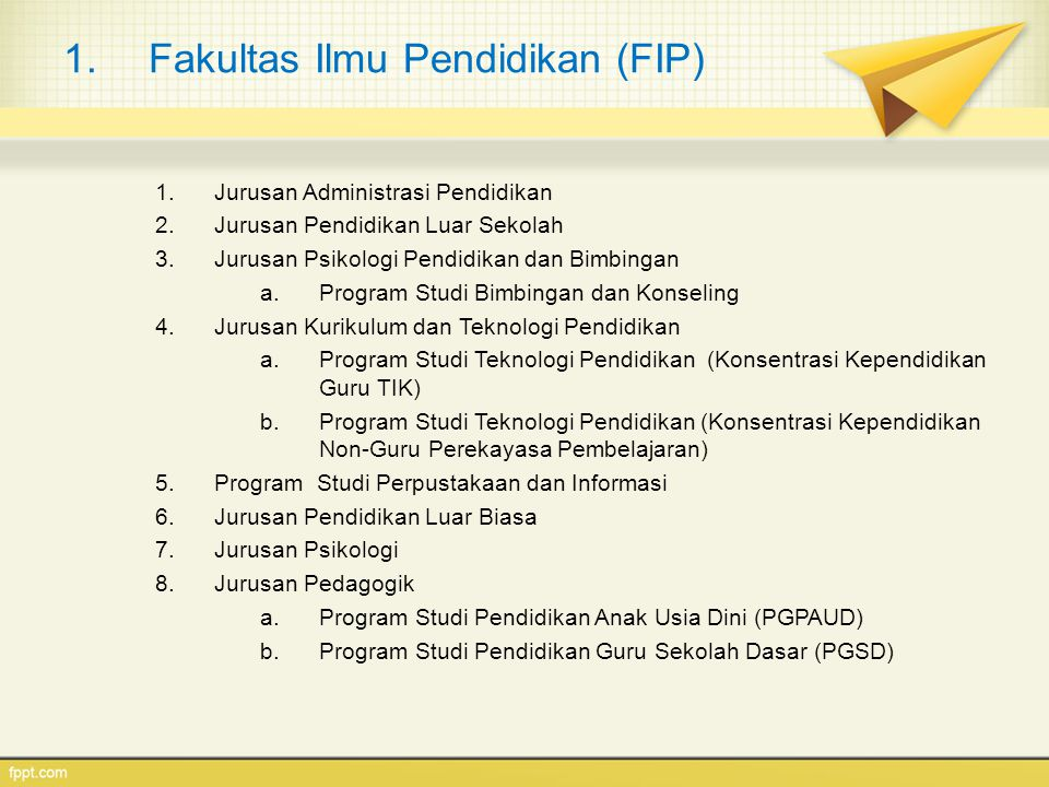 1.Fakultas Ilmu Pendidikan (FIP) 1.Jurusan Administrasi Pendidikan 2.Jurusan Pendidikan Luar Sekolah 3.Jurusan Psikologi Pendidikan dan Bimbingan a.Pr