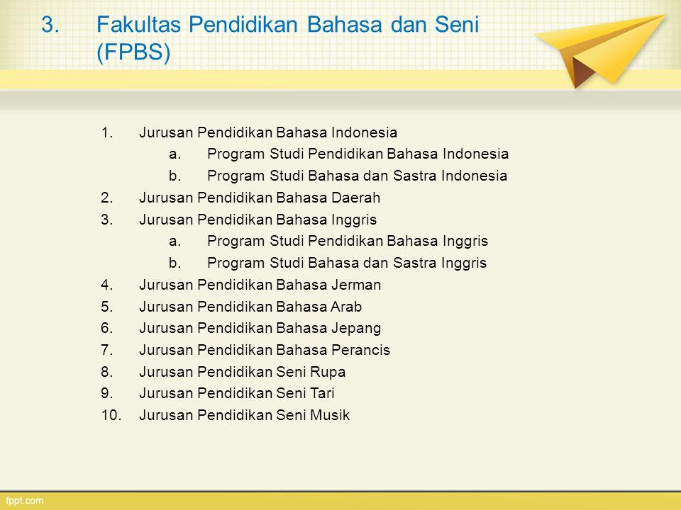 3.Fakultas Pendidikan Bahasa dan Seni (FPBS) 1.Jurusan Pendidikan Bahasa Indonesia a.Program Studi Pendidikan Bahasa Indonesia b.Program Studi Bahasa