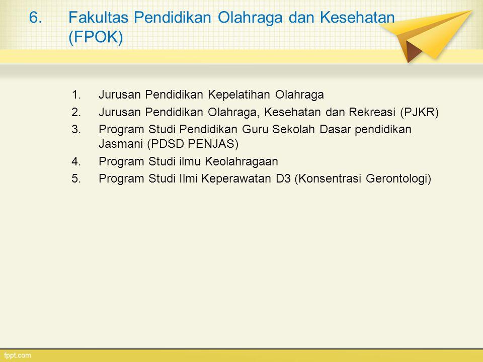 6.Fakultas Pendidikan Olahraga dan Kesehatan (FPOK) 1.Jurusan Pendidikan Kepelatihan Olahraga 2.Jurusan Pendidikan Olahraga, Kesehatan dan Rekreasi (P