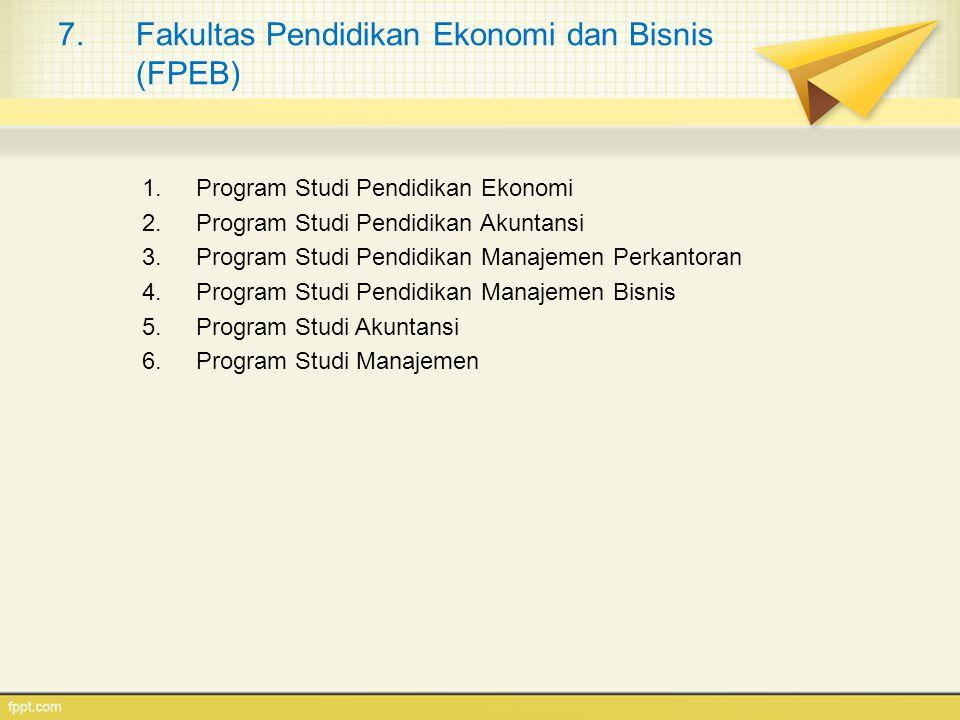 7.Fakultas Pendidikan Ekonomi dan Bisnis (FPEB) 1.Program Studi Pendidikan Ekonomi 2.Program Studi Pendidikan Akuntansi 3.Program Studi Pendidikan Man