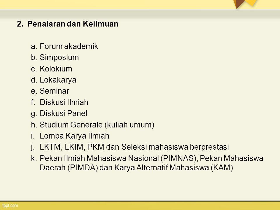 2.Penalaran dan Keilmuan a.Forum akademik b.Simposium c.Kolokium d.Lokakarya e.Seminar f.Diskusi Ilmiah g.Diskusi Panel h.Studium Generale (kuliah umu