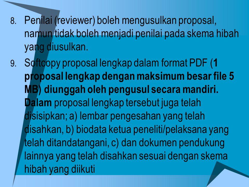 8. Penilai (reviewer) boleh mengusulkan proposal, namun tidak boleh menjadi penilai pada skema hibah yang diusulkan. 9. Softcopy proposal lengkap dala