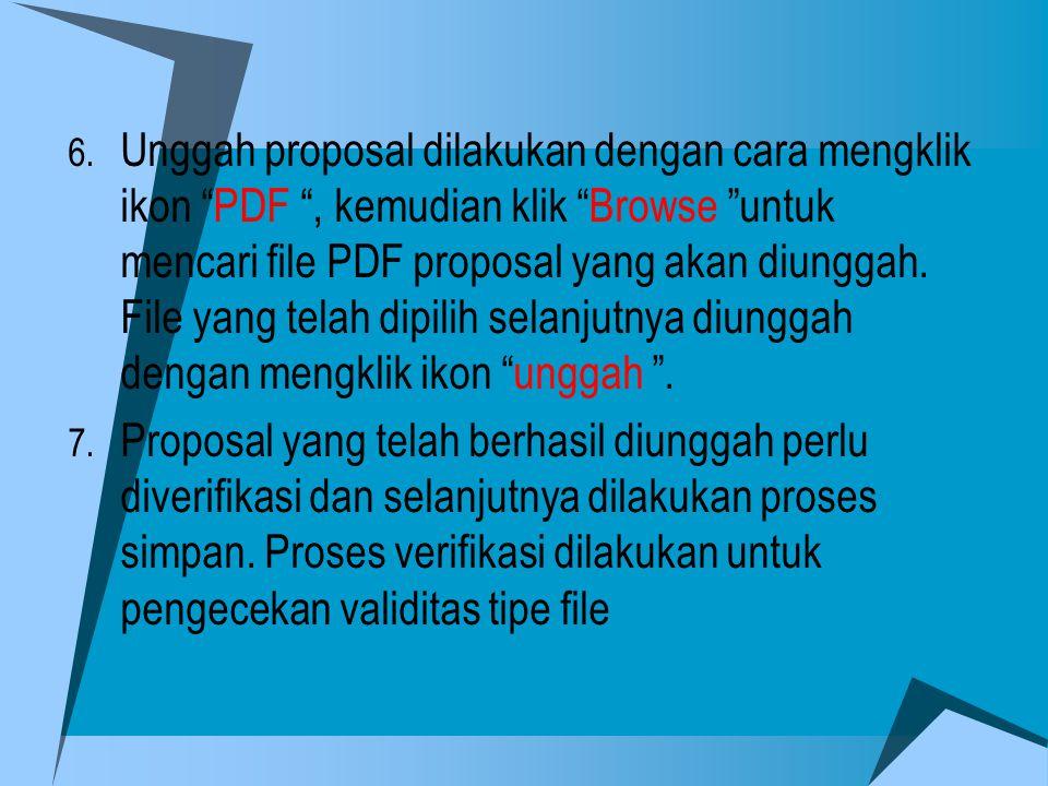 """6. Unggah proposal dilakukan dengan cara mengklik ikon """"PDF """", kemudian klik """"Browse """"untuk mencari file PDF proposal yang akan diunggah. File yang te"""