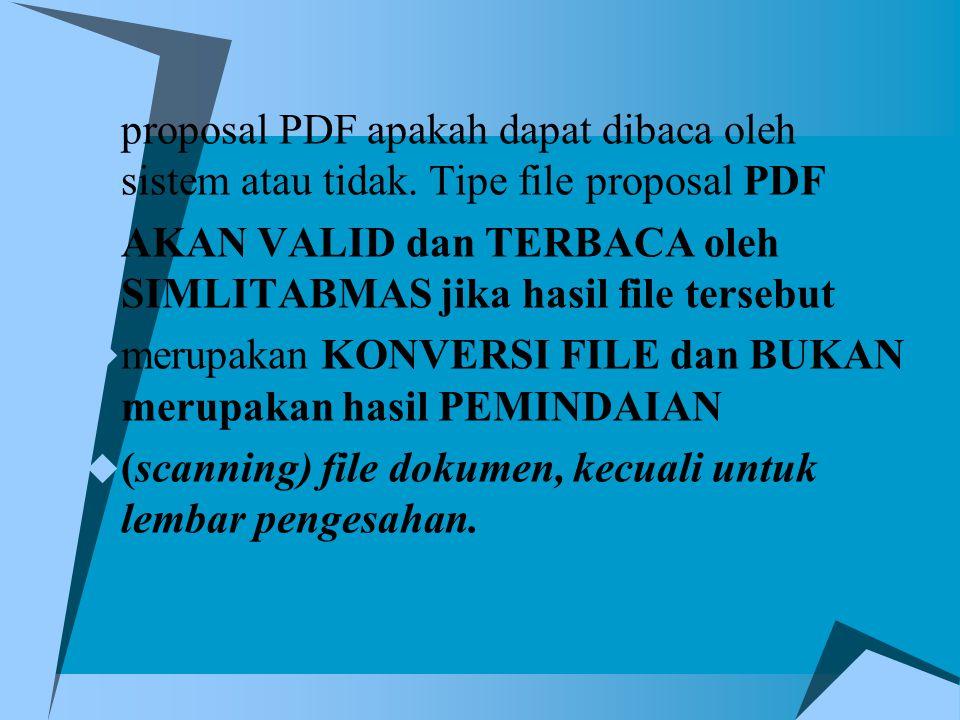  proposal PDF apakah dapat dibaca oleh sistem atau tidak. Tipe file proposal PDF  AKAN VALID dan TERBACA oleh SIMLITABMAS jika hasil file tersebut 