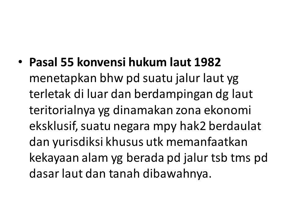 Pasal 55 konvensi hukum laut 1982 menetapkan bhw pd suatu jalur laut yg terletak di luar dan berdampingan dg laut teritorialnya yg dinamakan zona ekon