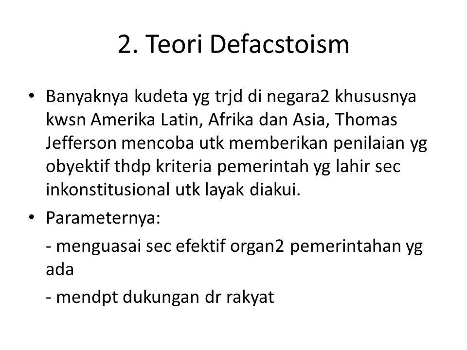 2. Teori Defacstoism Banyaknya kudeta yg trjd di negara2 khususnya kwsn Amerika Latin, Afrika dan Asia, Thomas Jefferson mencoba utk memberikan penila