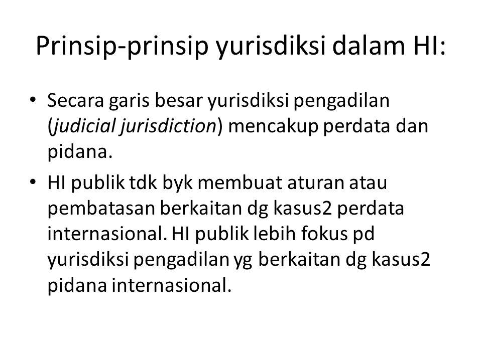 Prinsip-prinsip yurisdiksi dalam HI: Secara garis besar yurisdiksi pengadilan (judicial jurisdiction) mencakup perdata dan pidana. HI publik tdk byk m