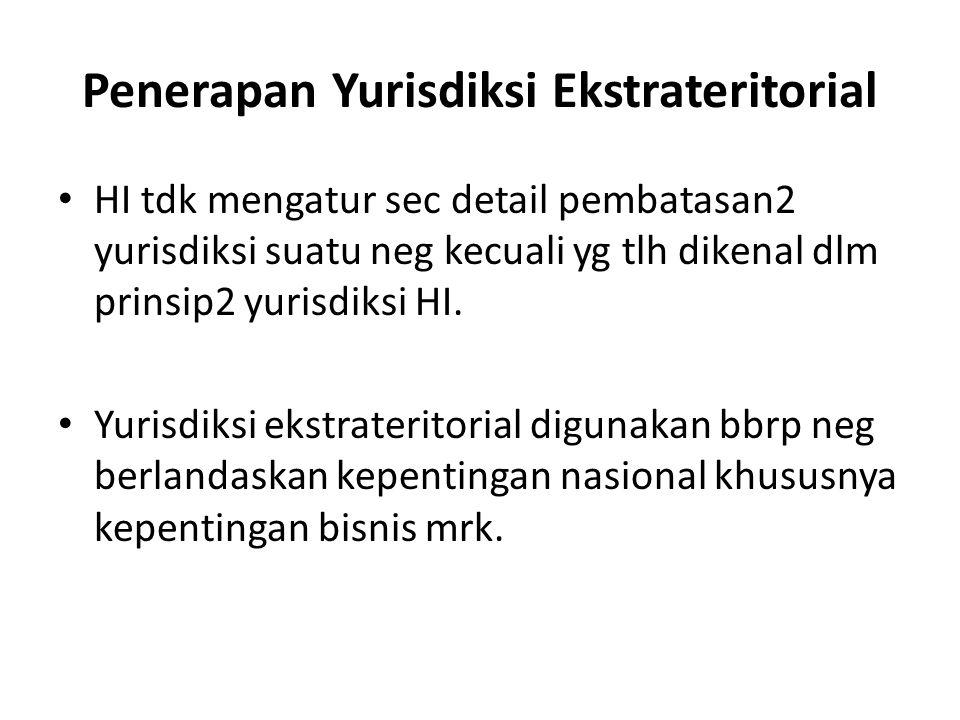 Penerapan Yurisdiksi Ekstrateritorial HI tdk mengatur sec detail pembatasan2 yurisdiksi suatu neg kecuali yg tlh dikenal dlm prinsip2 yurisdiksi HI. Y