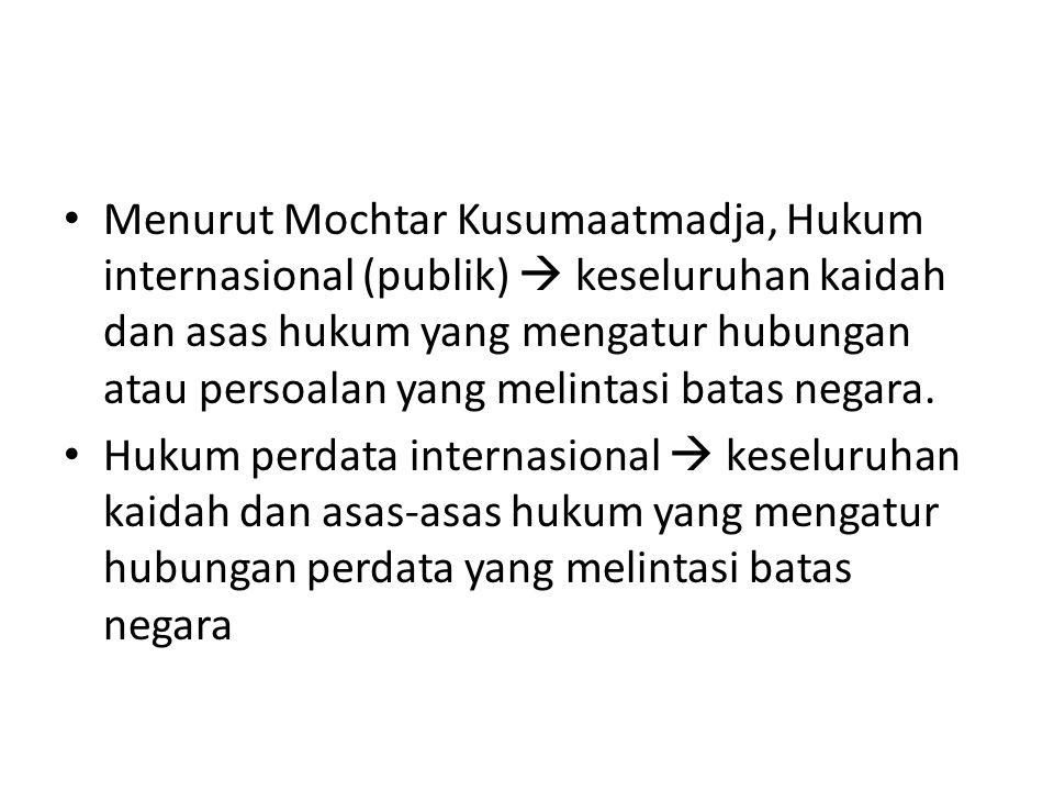 Menurut Mochtar Kusumaatmadja, Hukum internasional (publik)  keseluruhan kaidah dan asas hukum yang mengatur hubungan atau persoalan yang melintasi b