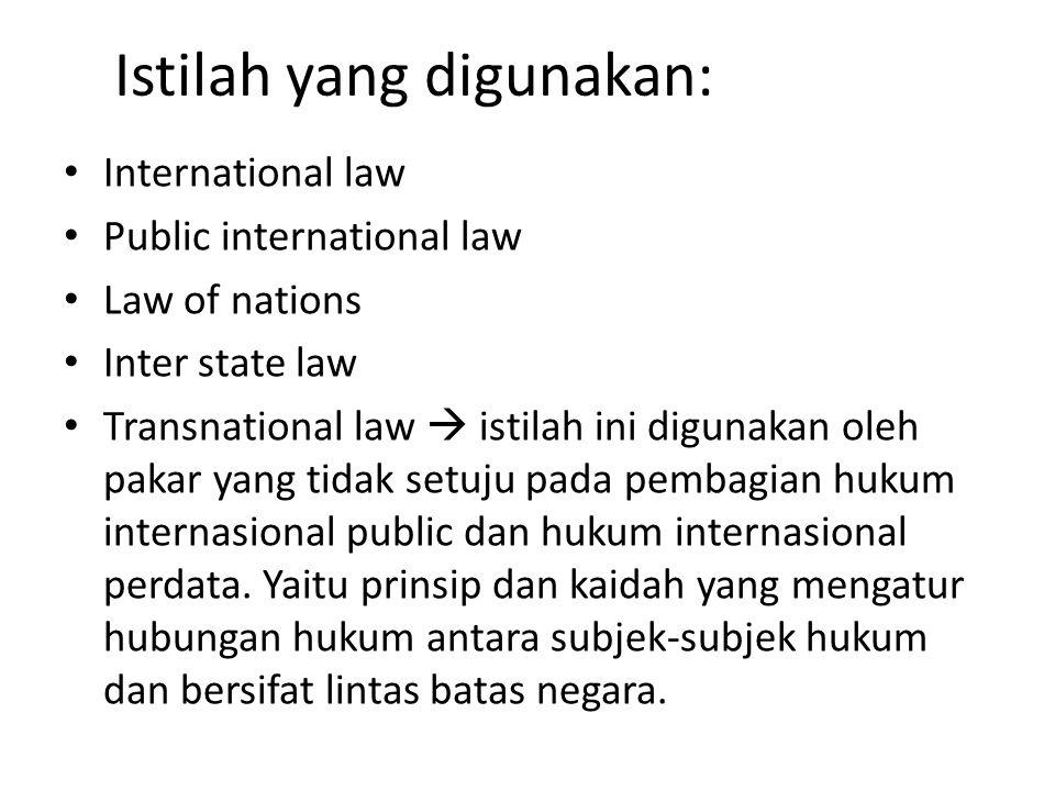 Istilah yang digunakan: International law Public international law Law of nations Inter state law Transnational law  istilah ini digunakan oleh pakar