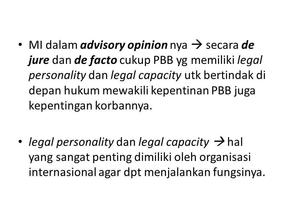 MI dalam advisory opinion nya  secara de jure dan de facto cukup PBB yg memiliki legal personality dan legal capacity utk bertindak di depan hukum me