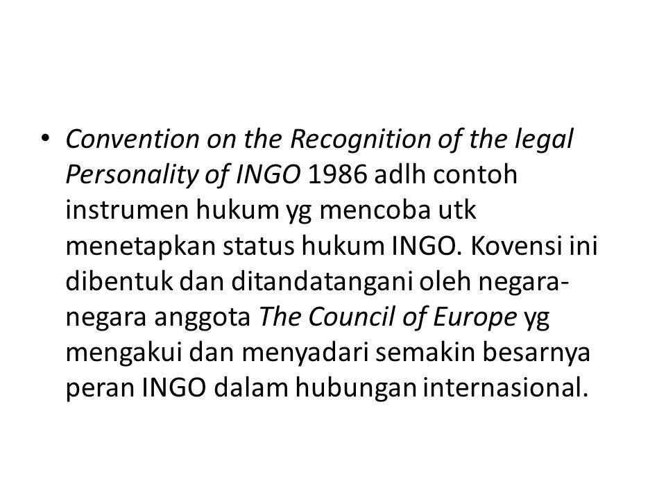 Convention on the Recognition of the legal Personality of INGO 1986 adlh contoh instrumen hukum yg mencoba utk menetapkan status hukum INGO. Kovensi i