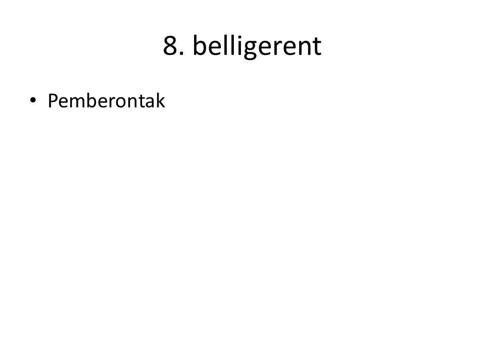 8. belligerent Pemberontak