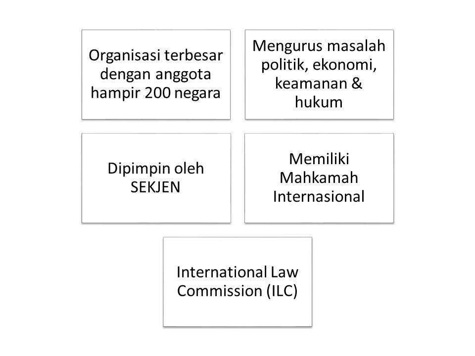 Organisasi terbesar dengan anggota hampir 200 negara Mengurus masalah politik, ekonomi, keamanan & hukum Dipimpin oleh SEKJEN Memiliki Mahkamah Intern