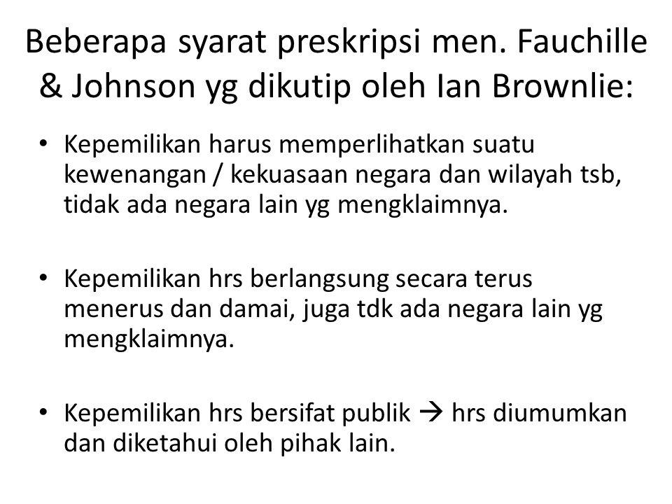 Beberapa syarat preskripsi men. Fauchille & Johnson yg dikutip oleh Ian Brownlie: Kepemilikan harus memperlihatkan suatu kewenangan / kekuasaan negara