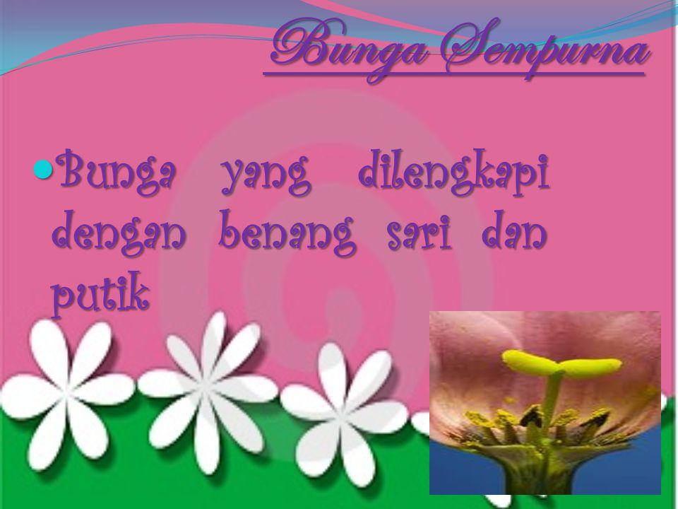 Bunga tak lengkap Bunga yang tidak memiliki satu atau lebih dari keempat organ bunga. Bunga yang tidak memiliki satu atau lebih dari keempat organ bun