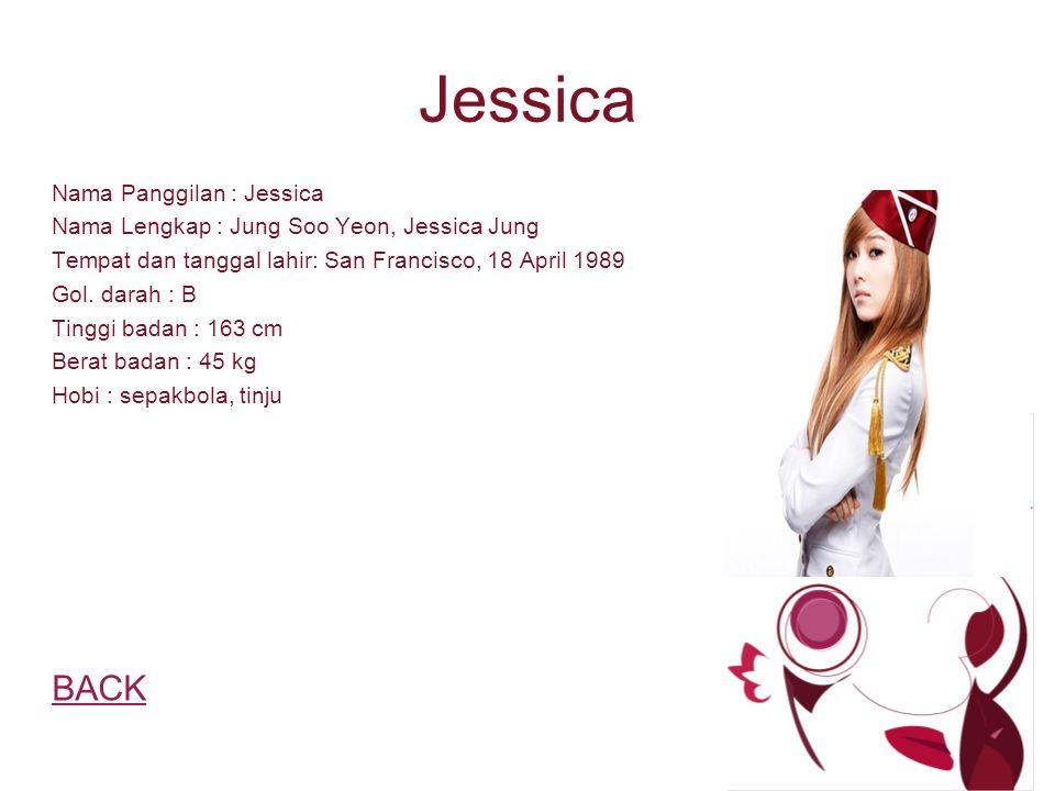 Jessica Nama Panggilan : Jessica Nama Lengkap : Jung Soo Yeon, Jessica Jung Tempat dan tanggal lahir: San Francisco, 18 April 1989 Gol.