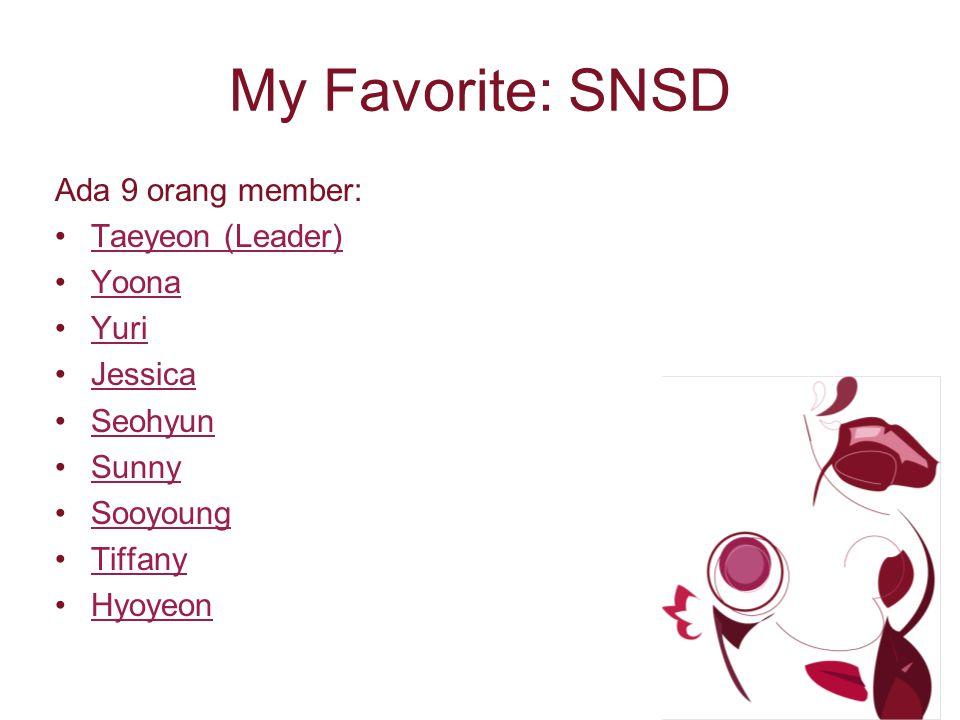 My Favorite: SNSD Ada 9 orang member: Taeyeon (Leader) Yoona Yuri Jessica Seohyun Sunny Sooyoung Tiffany Hyoyeon