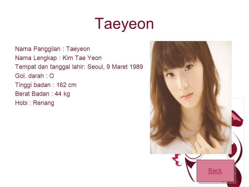 Taeyeon Nama Panggilan : Taeyeon Nama Lengkap : Kim Tae Yeon Tempat dan tanggal lahir: Seoul, 9 Maret 1989 Gol.