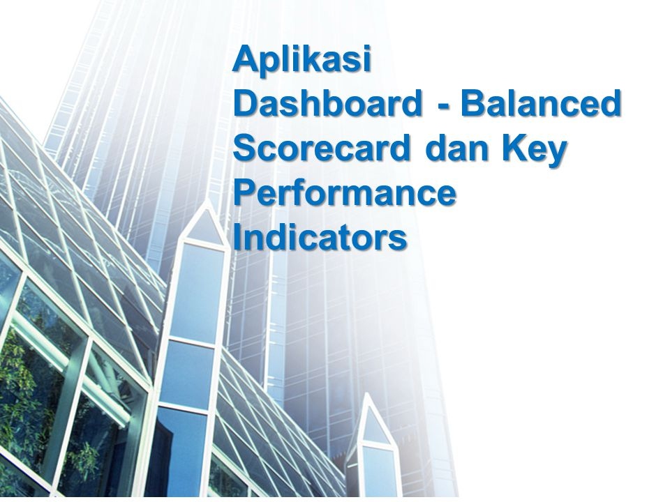 1 Aplikasi Dashboard - Balanced Scorecard dan Key Performance Indicators