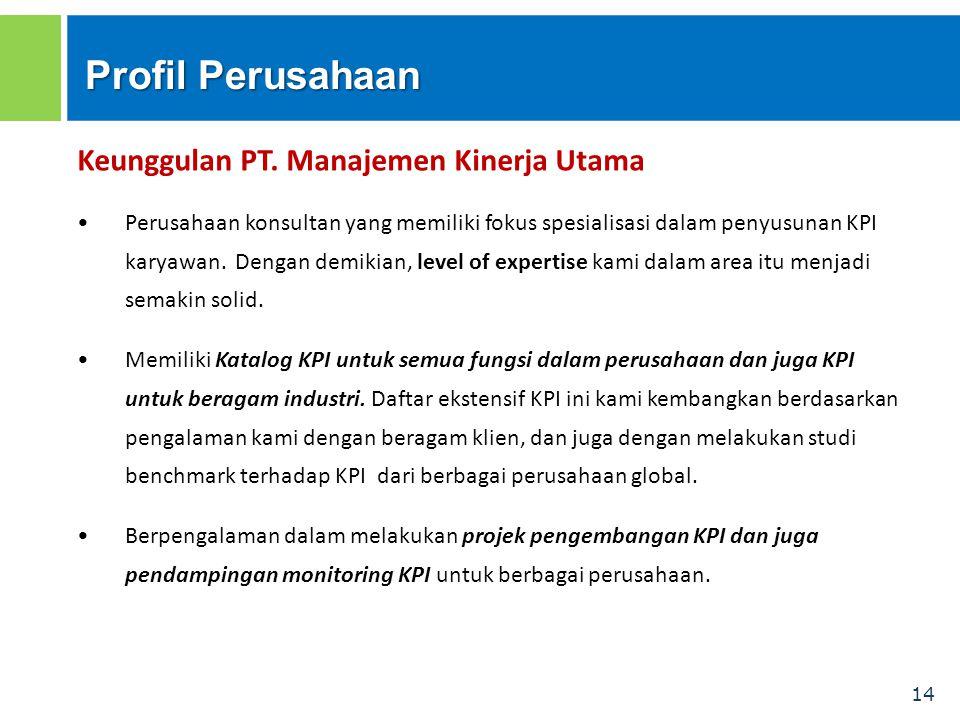 14 Profil Perusahaan Keunggulan PT. Manajemen Kinerja Utama Perusahaan konsultan yang memiliki fokus spesialisasi dalam penyusunan KPI karyawan. Denga
