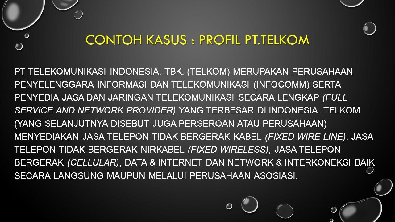 CONTOH KASUS : PROFIL PT.TELKOM PT TELEKOMUNIKASI INDONESIA, TBK. (TELKOM) MERUPAKAN PERUSAHAAN PENYELENGGARA INFORMASI DAN TELEKOMUNIKASI (INFOCOMM)