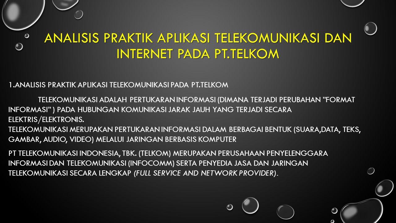 PT.TELKOM MEMBERIKAN BERBAGAI BENTUK LAYANAN TELEKOMUNIKASI KEPADA MASYARAKAT SEPERTI : 1.