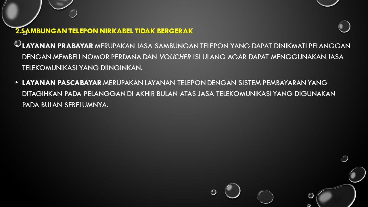2.SAMBUNGAN TELEPON NIRKABEL TIDAK BERGERAK LAYANAN PRABAYAR MERUPAKAN JASA SAMBUNGAN TELEPON YANG DAPAT DINIKMATI PELANGGAN DENGAN MEMBELI NOMOR PERD
